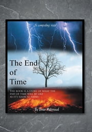 The End of Time - The book is a story of what the end of time will be like as it's soon at hand. ebook by Omar Mahmoud