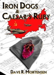 Iron Dogs and Caesar's Ruby ebook by Dave R. Mortensen