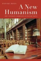 A New Humanism - The University Addresses of Daisaku Ikeda ebook by Daisaku Ikeda