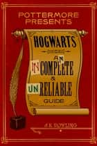 Hogwarts: An Incomplete and Unreliable Guide eBook par