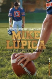 The Extra Yard ebook by Mike Lupica