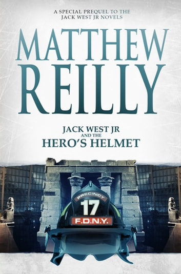Jack West Jr and the Hero's Helmet ebook by Matthew Reilly