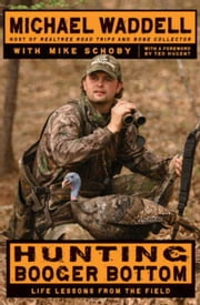 Hunting Booger Bottom - Life Lessons from the Field ebook by Michael Waddell,Mike Schoby
