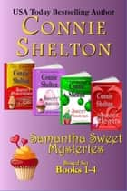 Samantha Sweet Mysteries Boxed Set Books 1-4 - The Sweet's Sweets Bakery Mysteries ebook by Connie Shelton