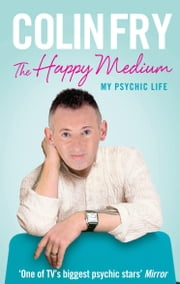 The Happy Medium - My Psychic Life ebook by Colin Fry