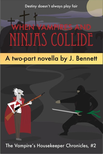 When Vampires And Ninjas Collide - The Vampire's Housekeeper Chronicles, #2 ebook by J Bennett