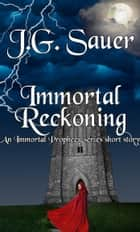 Immortal Reckoning - An Immortal Prophecy Series Short Story ebook by J.G. Sauer