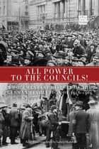 All Power To The Councils! - A Documentary History of the German Revolution of 1918-1919 ebook by Gabriel Kuhn