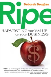 RIPE - Harvesting the Value of Your Business ebook by Deborah Douglas