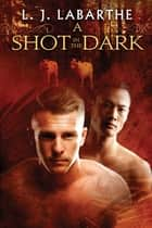 A Shot in the Dark ebook by L.J. LaBarthe