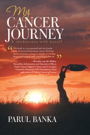 My Cancer Journey – A rendezvous with myself ebook by Parul Banka