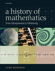 A History of Mathematics: From Mesopotamia to Modernity ebook by Luke Hodgkin