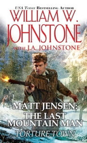 Matt Jensen, The Last Mountain Man: Torture Town ebook by William W. Johnstone,J.A. Johnstone