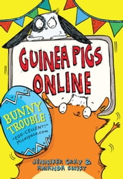 Guinea Pigs Online: Bunny Trouble ebook by Amanda Swift,Jennifer Gray,Sarah Horne