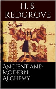 Ancient and Modern Alchemy ebook by H. Stanley Redgrove