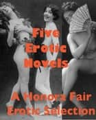 Five Erotic Novels ebook by Anonymous
