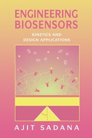 Engineering Biosensors - Kinetics and Design Applications ebook by Ajit Sadana