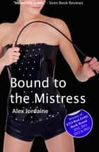 Bound to the Mistress ebook by Alex Jordaine