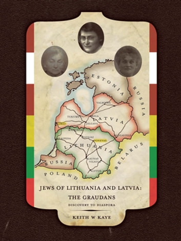 Jews of Lithuania and Latvia: the Graudans - Discovery to Diaspora ebook by Keith W. Kaye