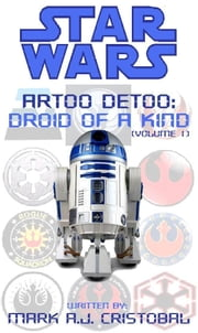 Star Wars - Artoo Detoo: Droid of a Kind (Volume 1) ebook by Mark A.J. Cristobal