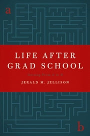 Life After Grad School - Getting From A to B ebook by Jerald M. Jellison