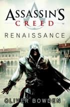 Assassins creed - renaissance ebook by Oliver Bowden