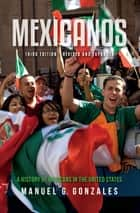 Mexicanos, Third Edition - A History of Mexicans in the United States ebook by Manuel G Gonzales