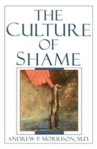 The Culture of Shame ebook by Andrew P. Morrison