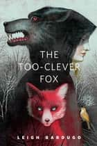 The Too-Clever Fox ebook by Leigh Bardugo