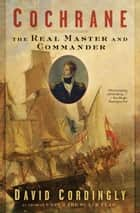 Cochrane - The Real Master and Commander ebook by David Cordingly