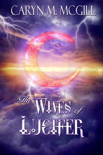 The Wives Of Lucifer Ebook By Caryn M McGill
