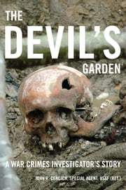 The Devil's Garden - A War Crimes Investigator's Story ebook by John R. Cencich