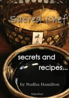 Sacred Chef - secrets and recipes ebook by Sudha Hamilton