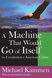 A Machine That Would Go of Itself - The Constitution in American Culture ebook by Russell Fraser
