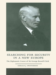Searching for Security in a New Europe - The Diplomatic Career of Sir George Russell Clerk ebook by Gerald J. Protheroe