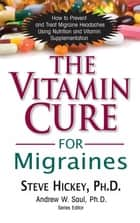 The Vitamin Cure for Migraines ebook by Steve Hickey
