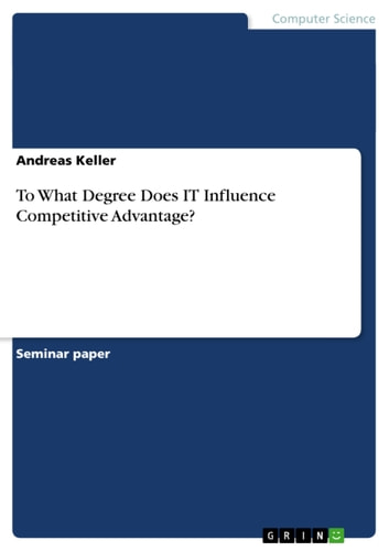 To What Degree Does IT Influence Competitive Advantage? ebook by Andreas Keller
