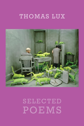 Selected Poems - Thomas Lux ebook by Thomas Lux