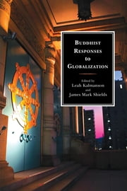 Buddhist Responses to Globalization ebook by Leah Kalmanson,James Mark Shields,Peter D. Hershock,Carolyn M. Jones Medine,Ugo Dessi,Melanie L. Harris,John W. M. Krummel,Erin McCarthy