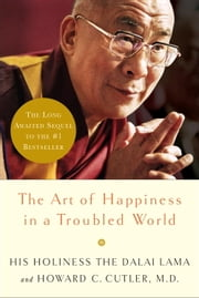 The Art of Happiness in a Troubled World ebook by Dalai Lama, Howard Cutler, M.D.