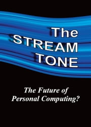 The STREAM TONE: The Future of Personal Computing? ebook by T. Gilling