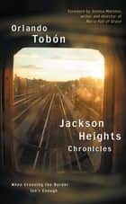 Jackson Heights Chronicles ebook by Orlando Tobon