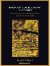 The Political Economy of Desire - International Law, Development and the Nation State ebook by Jennifer Beard
