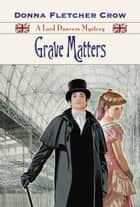 Grave Matters: A Lord Danvers Mystery - Book Two ebook by Donna Fletcher Crow