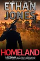Homeland: A Justin Hall Spy Thriller - Assassination International Espionage Suspense Mission - Book 7 ebook by Ethan Jones
