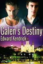 Galen's Destiny ebook by Edward Kendrick