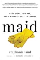 Maid - Hard Work, Low Pay, and a Mother's Will to Survive ebook by Stephanie Land, Barbara Ehrenreich