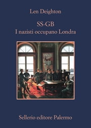 SS-GB. I nazisti occupano Londra - I nazisti occupano Londra ebook by Len Deighton, Simona Fefè
