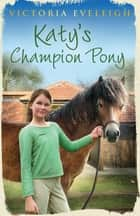 Katy's Champion Pony - Book 2 ebook by Victoria Eveleigh