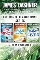 The Mortality Doctrine Series: The Complete Trilogy - The Eye of Minds; The Rule of Thoughts; The Game of Lives eBook by James Dashner